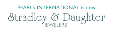 Pearls International is now Stradley & Daughter Jewelers
